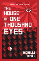 The House Of One Thousand Eyes by Barker, Michelle © 2018 (Added: 10/10/19)