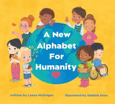 A new alphabet for humanity / by McGregor, Leesa