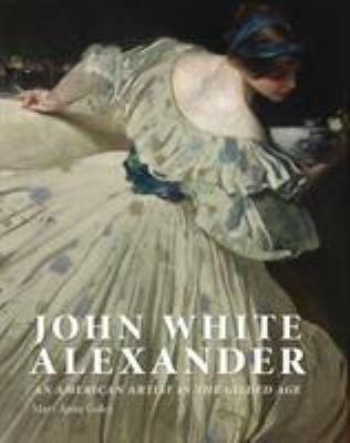 John White Alexander : an American artist in the Gilded Age