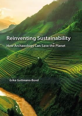 Reinventing Sustainability : How Archaeology Can Save the Planet - open in a new window