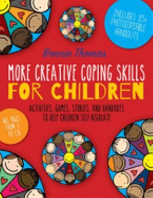 Book cover of More Creative Coping Skills for Children: Activities, Games, Stories, and Handouts to Help Children Self-Regulate - click to open in a new window