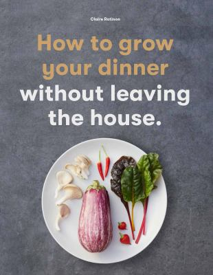 How to Grow Your Dinner Without Leaving the House