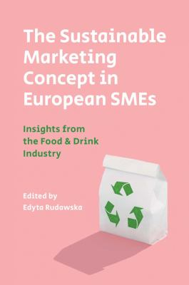 The Sustainable Marketing Concept in European SMEs : Insights From the Food & Drink Industry