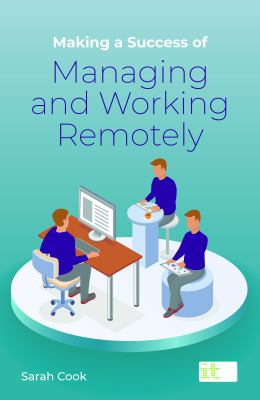 Making a Success of Managing and Working Remotely by Sarah Cook