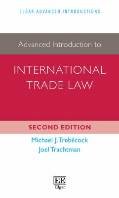 Advanced introduction to international trade law / Michael J. Trebilcock (University Professor and Professor of Law, University of Toronto, Canada), Joel Trachtman (Professor of International Law, the Fletcher School of Law and Diplomacy, Tufts University, USA).