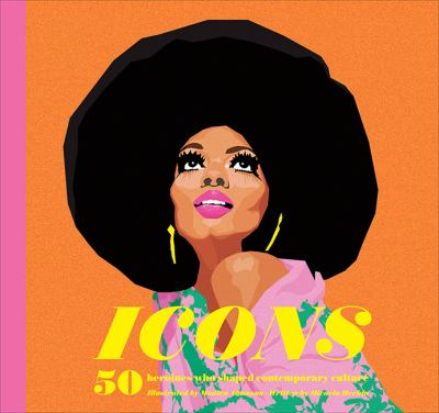 Icons: 50 Heroines who Shaped Contemporary Culture