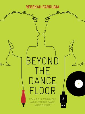 Beyond the Dance Floor: Female DJs, Technology, and Electronic Dance Music Culture