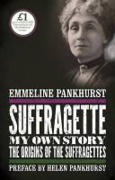 Suffragette: My Own Story by Emmeline Pankurst