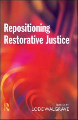 Repositioning Restorative Justice : Restorative Justice, Criminal Justice and Social Context by Lode Walgrave