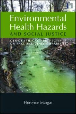 Environmental Health Hazards and Social Justice: Geographical Perspectives on Race and Class Disparities Florence Margai