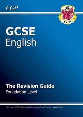 GCSE English : the revision guide - foundation level