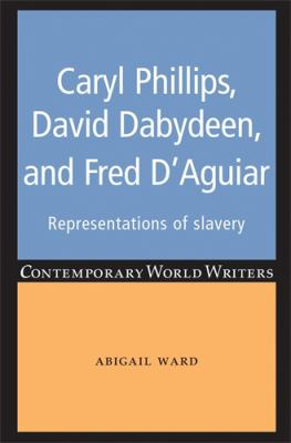 Caryl Phillips, David Dabydeen and Fred d'Aguiar: Representations of slavery