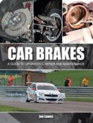 Car Brakes : A Guide to Upgrading, Repair and Maintenance