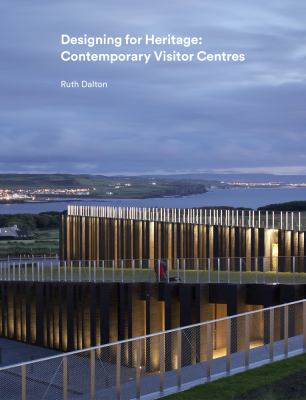 Designing for heritage : contemporary visitor centres