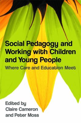 Social pedagogy and working with children and young people : where care and education meet