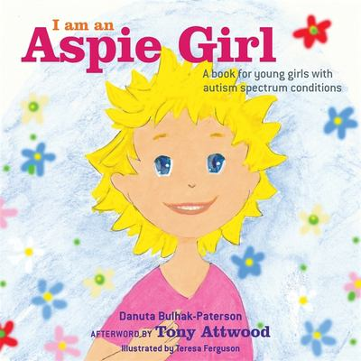 I am an Aspie Girl : a book for young girls with autism spectrum condition