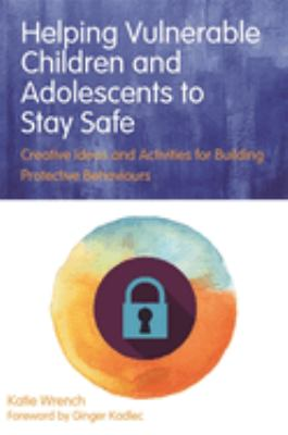 Book cover of Helping Vulnerable Children and Adolescents to Stay Safe : Creative Ideas and Activities for Building Protective Behaviours - click to open in a new window