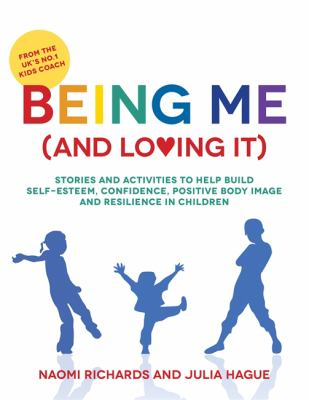 Book cover of Being Me (and Loving It) : Stories and Activities to Help Build Self-esteem, Confidence, Positive Body Image and Resilience in Children - click to open book in a new window