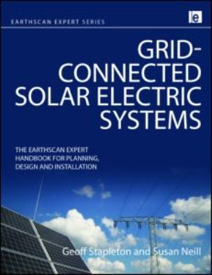 Grid-Connected Solar Electric Systems : the Earthscan expert handbook for planning, design, and installation