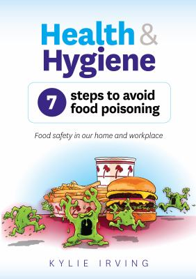 Health & hygiene : seven steps to avoid food poisoning : food safety in our home and workplace