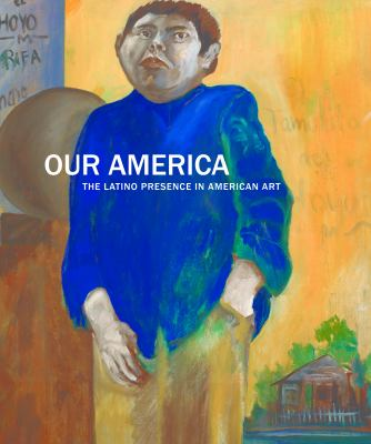 Our America the Latino Presence in American Art