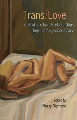 Trans/Love: radical sex, love, and relationships beyond the gender binary