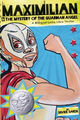 Maximilian and the Mystery of the Guardian Angel: A Bilingual Luche Libre Thriller; by Xavier Garza