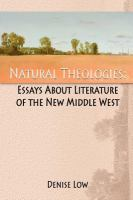 Natural theologies : essays about literature of the new Middle West