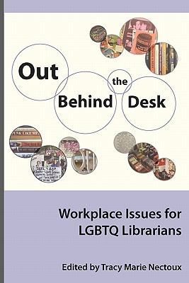 Out Behind the Desk: Workplace Issues for LGBTQ Librarians