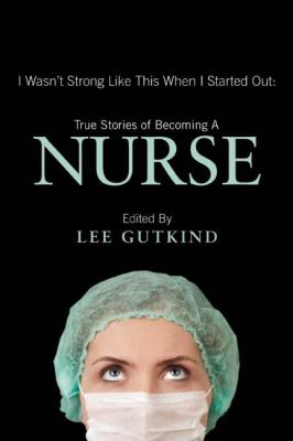 Cover Image for I Wasn't Strong Like This When I Started Out: Tales of Becoming a Nurse