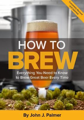 Details about How to Brew: Everything You Need to Know to Brew Great Beer Every Time