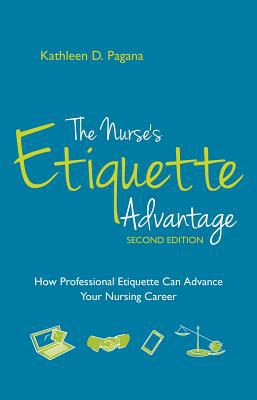 The Nurse's Etiquette Advantage: How Professional Etiquette Can Advance Your Nursing Career (2nd ed.)