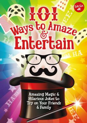 101 Ways to Amaze and Entertain: Amazing Magic and Hilarious Jokes to Try on Your Friends and Family; by Peter Gross