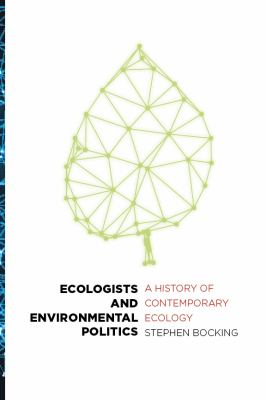 Ecologists and Environmental Politics: A History of Contemporary Ecology
