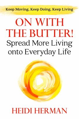 On with the butter! : spread more living onto everyday life by Herman, Heidi, author.