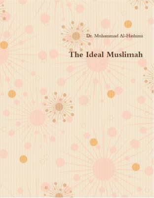 Cover Art for The ideal Muslimah : the true Islamic personality of the Muslim woman as defined in the Qur'an and sunnah