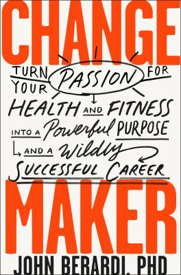 Bood cover of Change Maker : Turn Your Passion for Health and Fitness Into a Powerful Purpose and a Wildly Successful Career - click to open in a new window