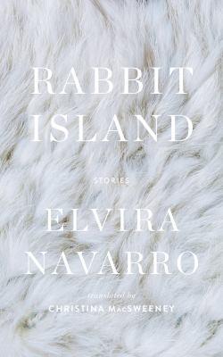 Cover of Rabbit Island : Stories by Elvira Navarro