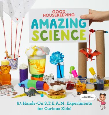 Amazing science : 83 hands-on S.T.E.A.M. experiments for curious kids!