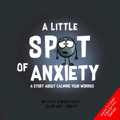A little spot of anxiety : a story about calming your worries