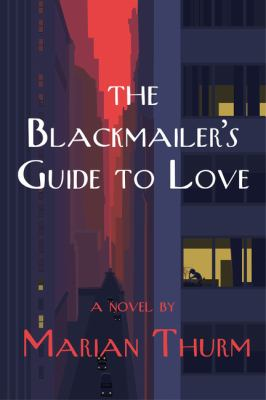 The Blackmailer's Guide to Love. by Thurm, Marian.