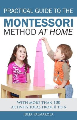 Practical guide to the Montessori method at home