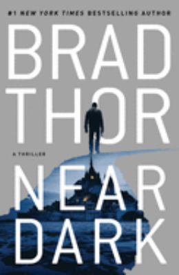 Near dark : a thriller / Brad Thor