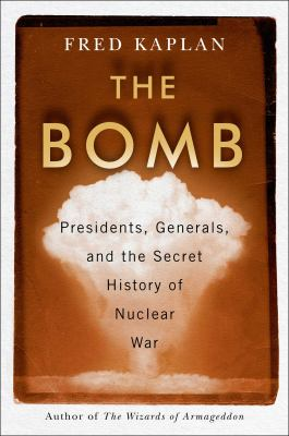 The Bomb: Presidents, Generals, and the Secret History of Nuclear War book cover