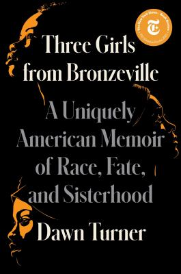 Three girls from Bronzeville : a uniquely American story of race, fate, and sisterhood