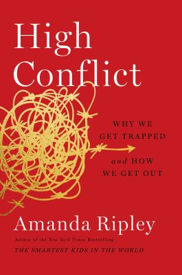 High conflict : why we get trapped and how we get out