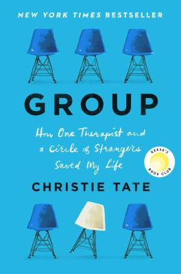 Group : how one therapist and a circle of strangers saved my life by Tate, Christie, author.