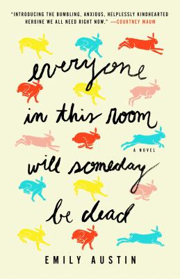 Everyone in this room will someday be dead : a novel by Austin, Emily R., author.