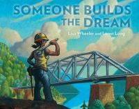Someone+builds+the+dream by Wheeler, Lisa © 2021 (Added: 3/25/21)