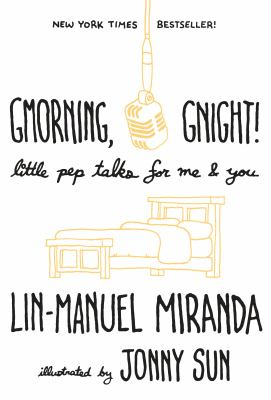 Gmorning, gnight: little pep talks for me & you by Lin-Manuel Miranda